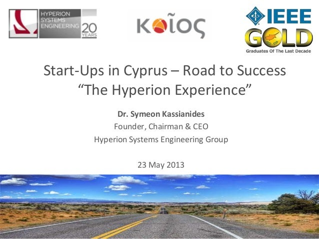 hyperionsystems.netDr. Symeon KassianidesFounder, Chairman & CEOHyperion Systems Engineering Group23 May 2013Start-Ups in ...