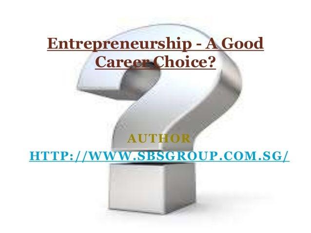 AUTHORHTTP://WWW.SBSGROUP.COM.SG/Entrepreneurship - A GoodCareer Choice?