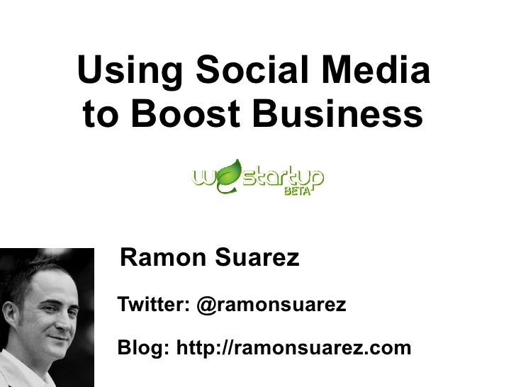 Using Social Media to Boost Business <ul><li>Twitter:  @ramonsuarez