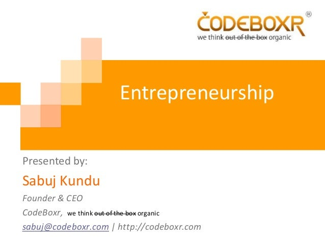 EntrepreneurshipPresented by:Sabuj KunduFounder & CEOCodeBoxr, we think out of the box organicsabuj@codeboxr.com | http://...