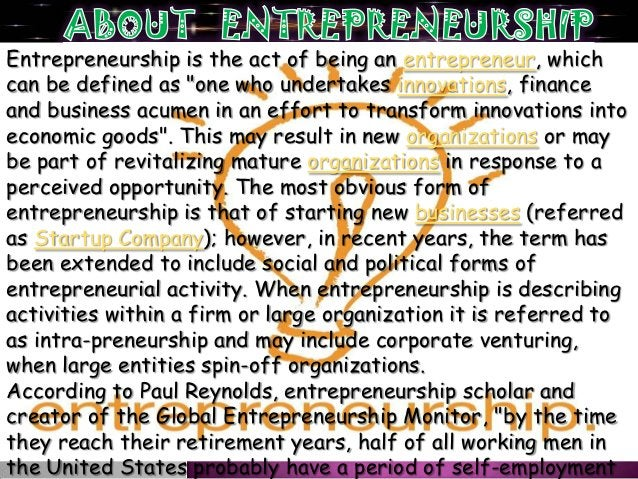 """Entrepreneurship is the act of being an entrepreneur, whichcan be defined as """"one who undertakes innovations, financeand b..."""
