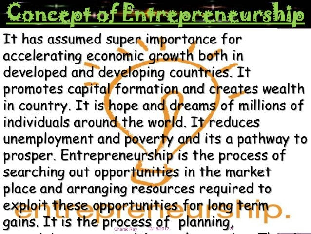 Concept of EntrepreneurshipIt has assumed super importance foraccelerating economic growth both indeveloped and developing...