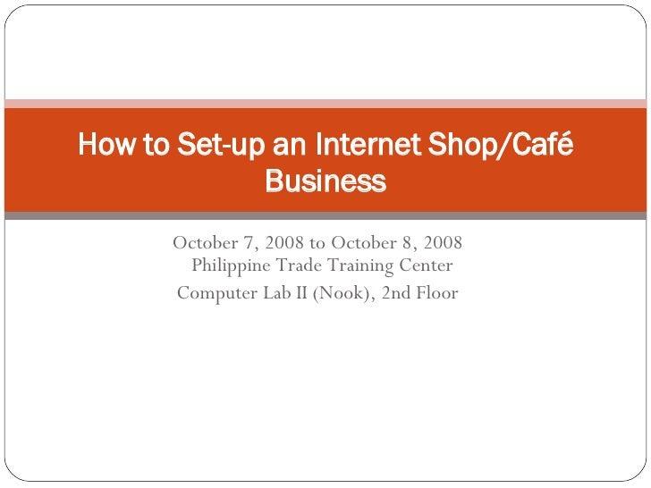 October 7, 2008 to October 8, 2008   Philippine Trade Training Center Computer Lab II (Nook), 2nd Floor  Entrepreneurship ...