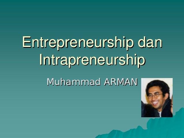 EntrepreneurshipEntrepreneurship dandan IntrapreneurshipIntrapreneurship Muhammad ARMANMuhammad ARMAN