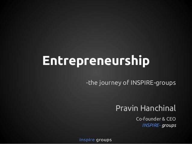 Entrepreneurship -the journey of INSPIRE-groups  Pravin Hanchinal Co-founder & CEO INSPIRE- groups
