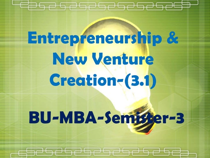 Entrepreneurship & New Venture Creation-(3.1)<br />BU-MBA-Semister-3<br />