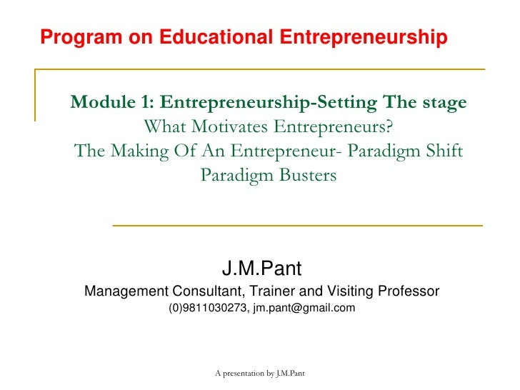 Program on Educational Entrepreneurship  Module 1: Entrepreneurship-Setting The stage         What Motivates Entrepreneurs...
