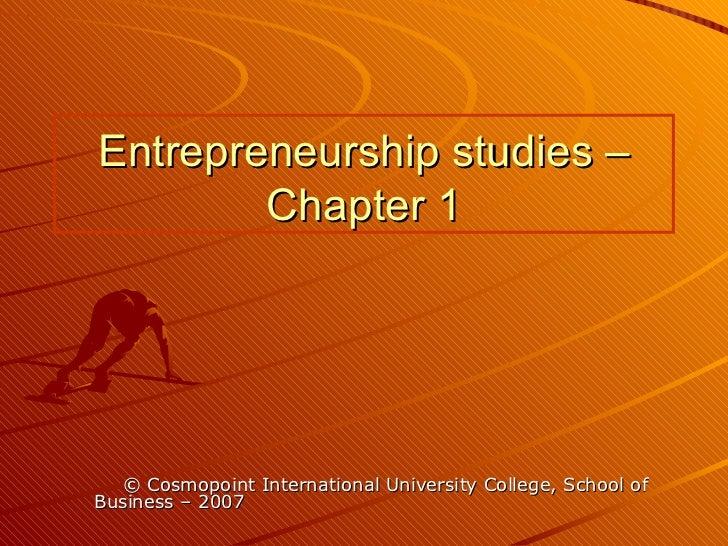Entrepreneurship studies – Chapter 1 © Cosmopoint International University College, School of Business – 2007