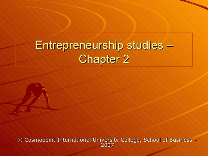 Entrepreneurship studies – Chapter 2 © Cosmopoint International University College, School of Business – 2007