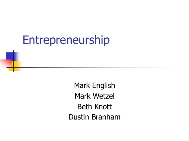 Entrepreneurship Mark English Mark Wetzel Beth Knott Dustin Branham