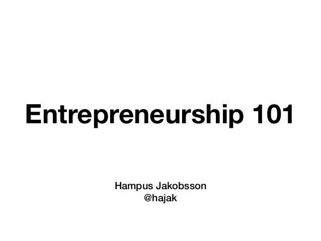 Entrepreneurship 101 Hampus Jakobsson @hajak