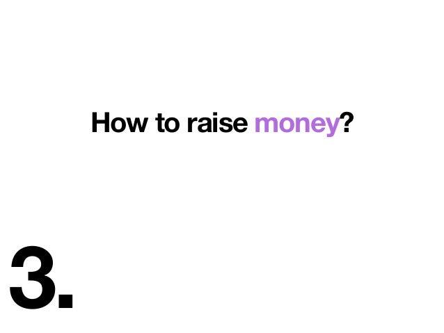 3. How to raise money?