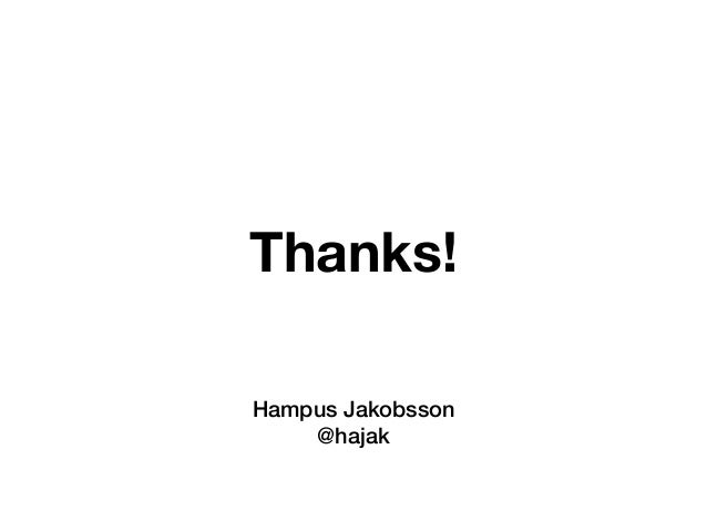 Thanks! Hampus Jakobsson @hajak