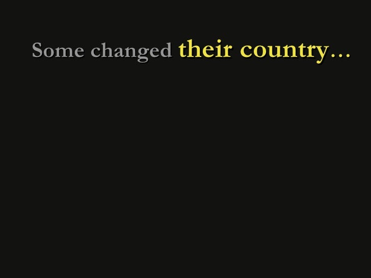 Some changed  their country …