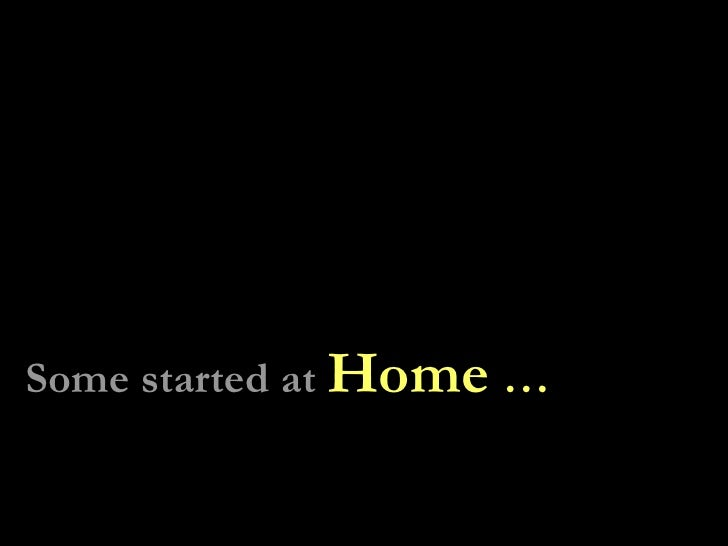 Some started at  Home  …