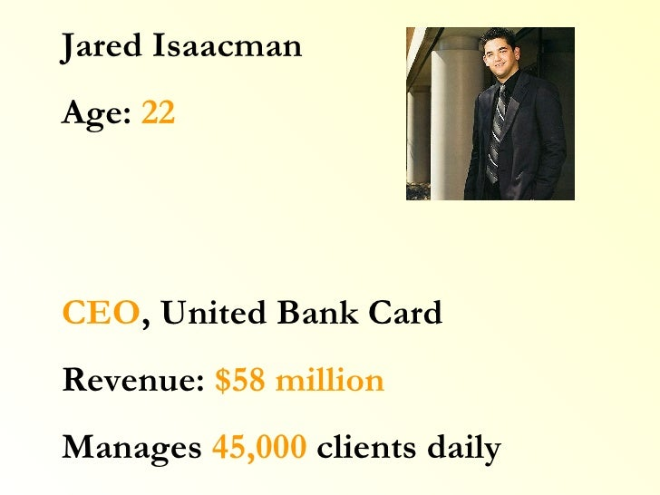 Jared Isaacman Age:  22 CEO , United Bank Card Revenue:  $58 million Manages  45,000  clients daily