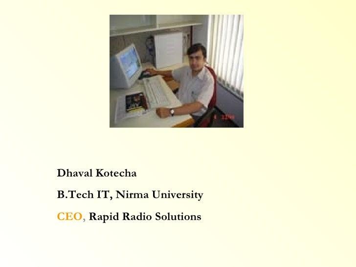 Dhaval Kotecha B.Tech IT, Nirma University CEO ,  Rapid Radio Solutions