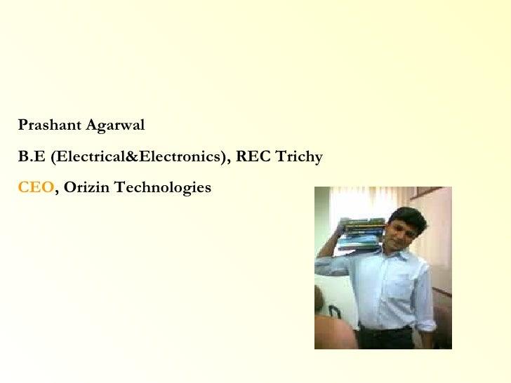 Prashant Agarwal B.E (Electrical&Electronics), REC Trichy CEO , Orizin Technologies