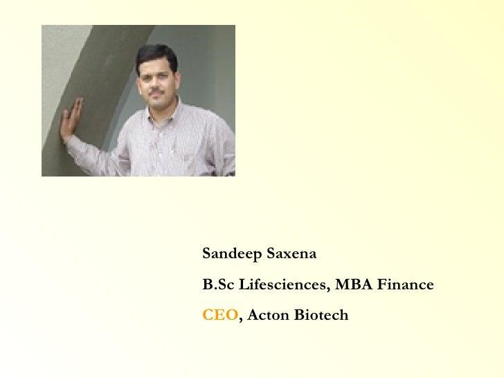 Sandeep Saxena B.Sc Lifesciences, MBA Finance CEO , Acton Biotech