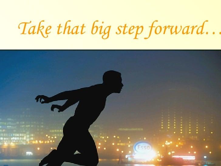 Take that big step forward…