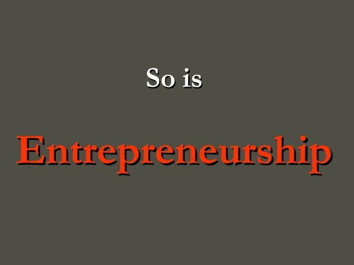 So is Entrepreneurship