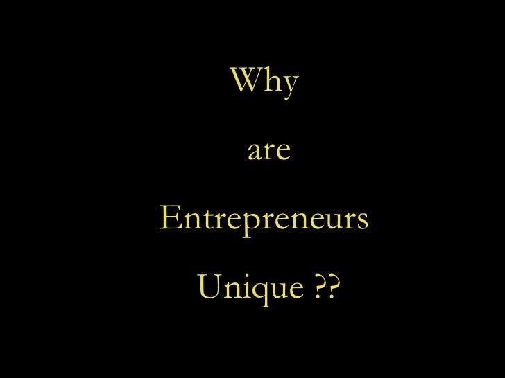 Why  are Entrepreneurs  Unique ??