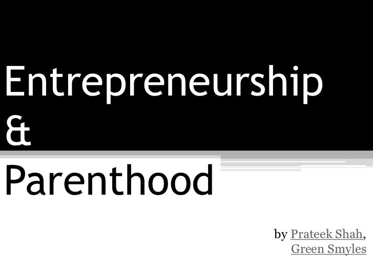 Entrepreneurship&Parenthood             by Prateek Shah,                Green Smyles