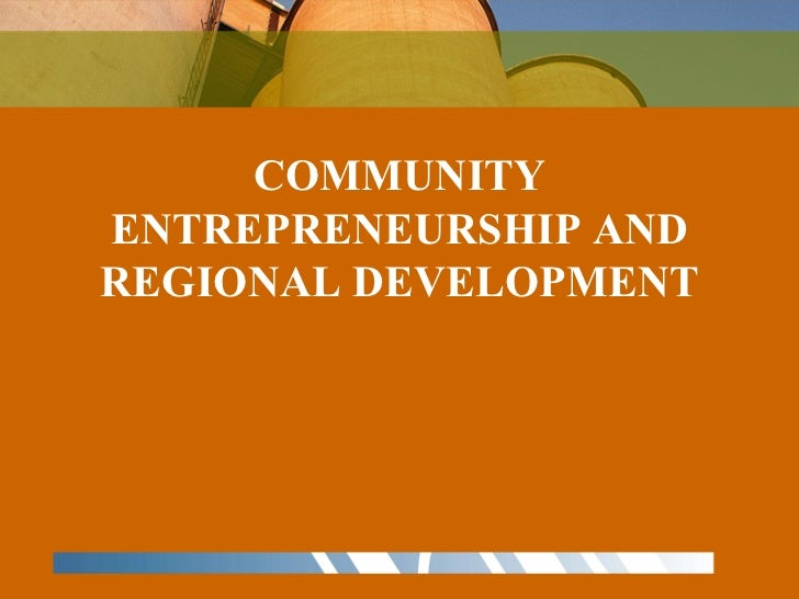 COMMUNITY ENTREPRENEURSHIP AND REGIONAL DEVELOPMENT