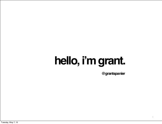 1hello,i'mgrant.@grantspanierTuesday, May 7, 13