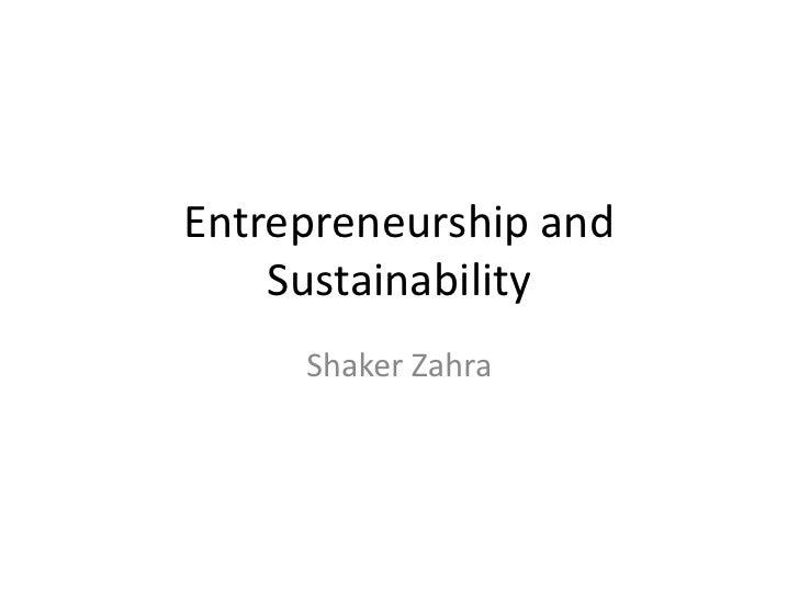 Entrepreneurship and    Sustainability     Shaker Zahra