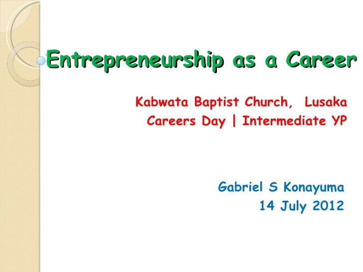 Entrepreneurship as a Career        Kabwata Baptist Church, Lusaka         Careers Day | Intermediate YP                  ...