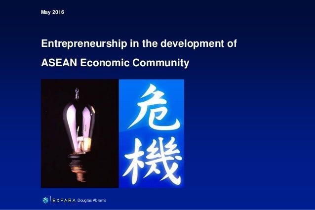 May 2016 Entrepreneurship in the development of ASEAN Economic Community Douglas Abrams