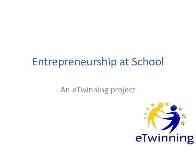 Entrepreneurship at School An eTwinning project