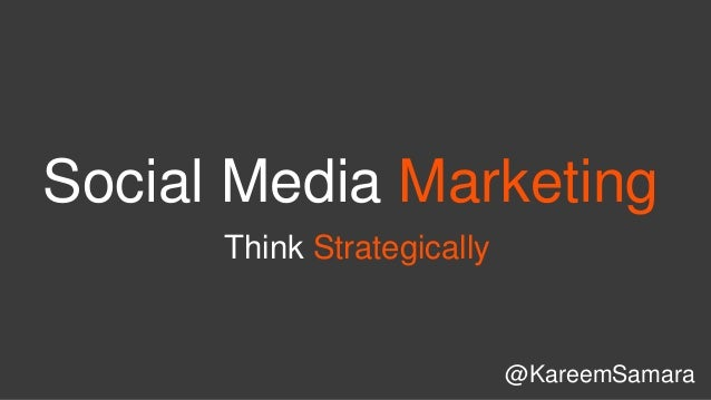 Social Media Marketing @KareemSamara Think Strategically
