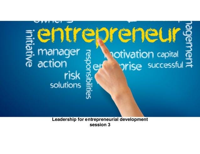 Leadership for entrepreneurial development! session 3