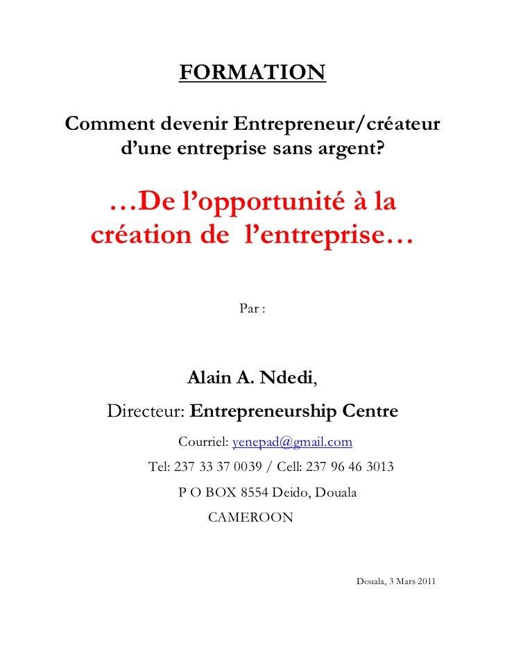 FORMATION<br />Comment devenir Entrepreneur/créateur d'une entreprise sans argent?<br />…De l'opportunité à la création de...