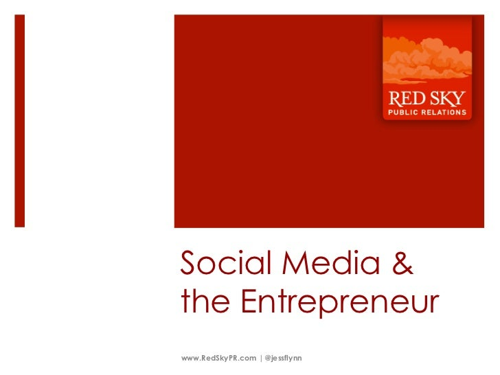 Social Media &the Entrepreneurwww.RedSkyPR.com | @jessflynn