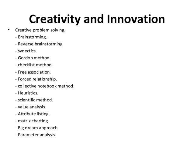 • Creative problem solving. - Brainstorming. - Reverse brainstorming. - synectics. - Gordon method. - checklist method. - ...