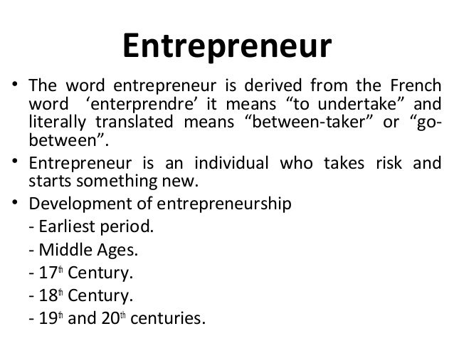 """Entrepreneur • The word entrepreneur is derived from the French word 'enterprendre' it means """"to undertake"""" and literally ..."""