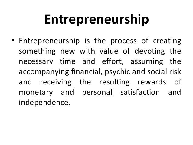Entrepreneurship • Entrepreneurship is the process of creating something new with value of devoting the necessary time and...