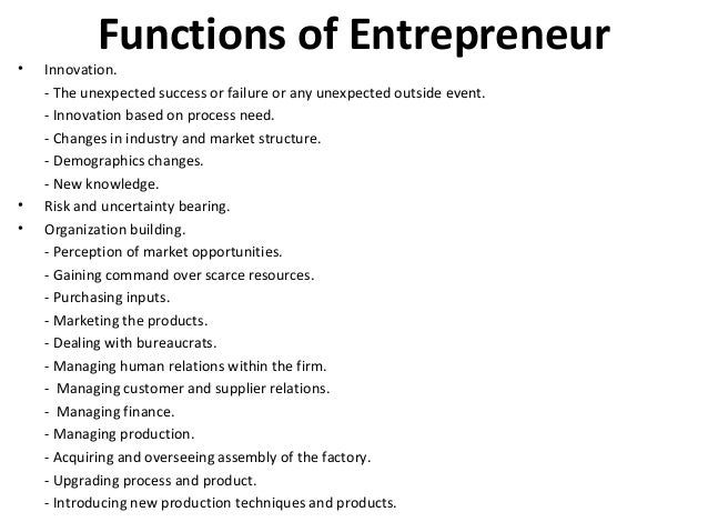 Functions of Entrepreneur • Innovation. - The unexpected success or failure or any unexpected outside event. - Innovation ...