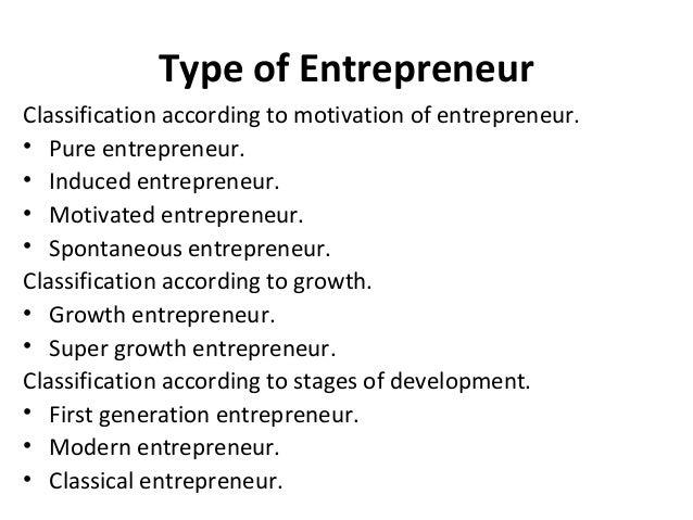 Type of Entrepreneur Classification according to motivation of entrepreneur. • Pure entrepreneur. • Induced entrepreneur. ...