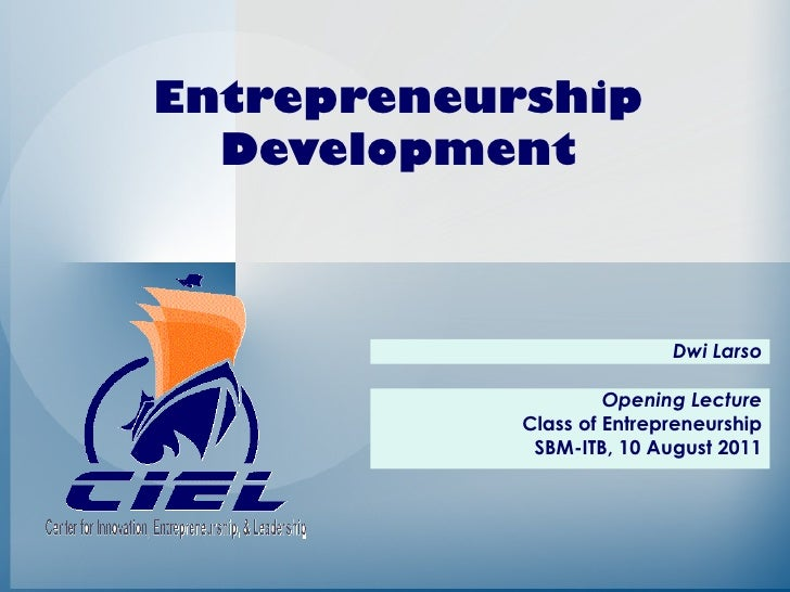 Entrepreneurship  Development                           Dwi Larso                     Opening Lecture            Class of ...