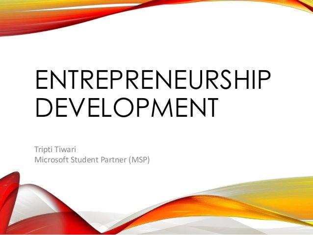 ENTREPRENEURSHIP DEVELOPMENT Tripti Tiwari Microsoft Student Partner (MSP)