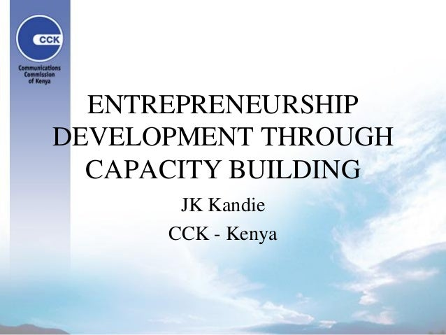 ENTREPRENEURSHIP DEVELOPMENT THROUGH CAPACITY BUILDING JK Kandie CCK - Kenya