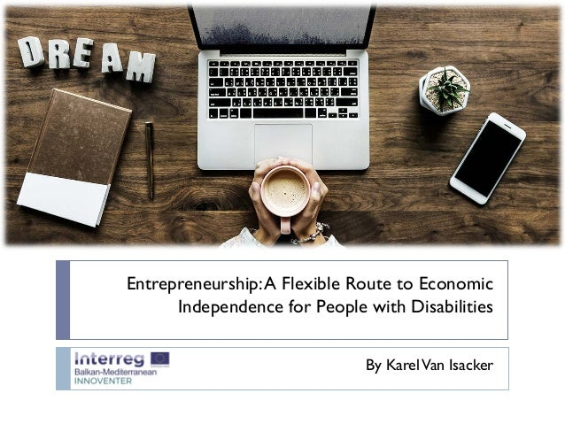 Entrepreneurship:A Flexible Route to Economic Independence for People with Disabilities By KarelVan Isacker