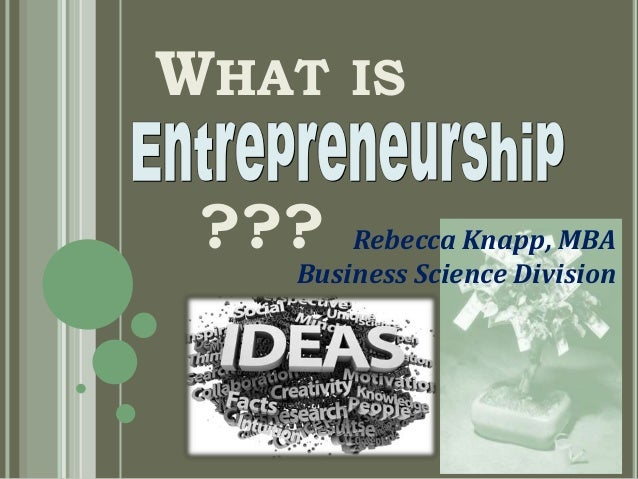 WHAT IS  ???  Rebecca Knapp, MBA Business Science Division