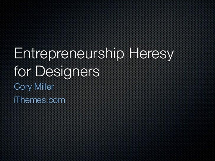 Entrepreneurship Heresyfor DesignersCory MilleriThemes.com
