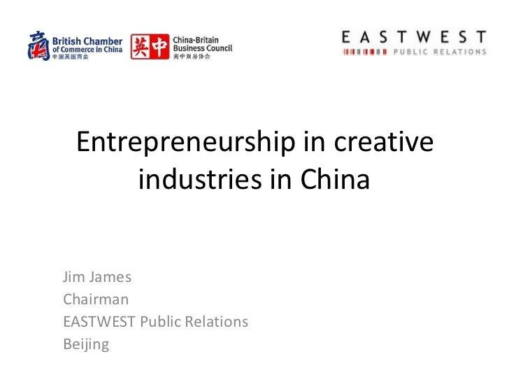 Entrepreneurship in creative      industries in ChinaJim JamesChairmanEASTWEST Public RelationsBeijing