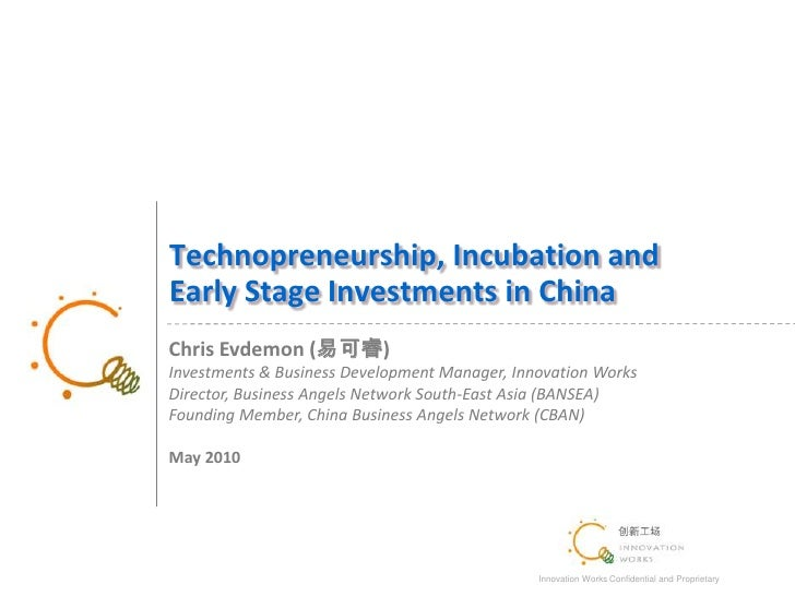Technopreneurship, Incubation and Early Stage Investments in China<br />Chris Evdemon (易可睿)<br />Investments & Business De...